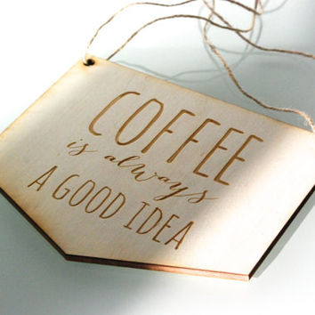 Wooden kitchen sign, coffee is always a good idea, laser cut wall decor, kitchen decor