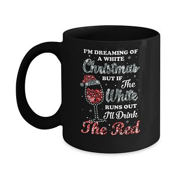 I'm Dreaming Of A White Christmas But Runs Out Wine Mug