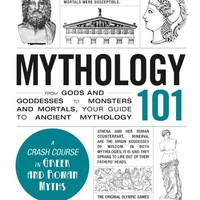 Mythology 101: From Gods and Goddesses to Monsters and Mortals, Your Guide to Ancient Mythology (Adams 101)