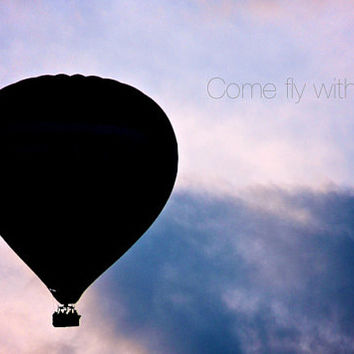 Hot Air Balloon Message Quote Fine Art Photography Print Wall Art Home Decor Come Fly with Me 5x7