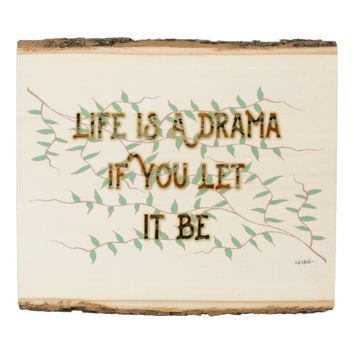 Drama Quote by Kat Worth Wood Panel