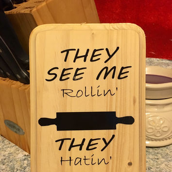 The See Me Rollin' They Hatin' Fun Kitchen Sign, 5x7 wooden Sign
