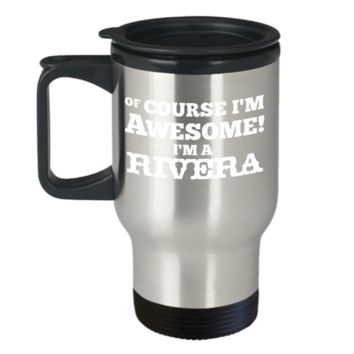 Of Course I'm Awesome I'm a Rivera Travel Mug