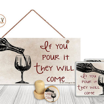 "Gift Set, 4 PC, Wine, Pour It They Will Come 5"" x 10"" Wood Sign, Two Coasters, One Decorative Wine Stopper, Gift Package, Made To Order"