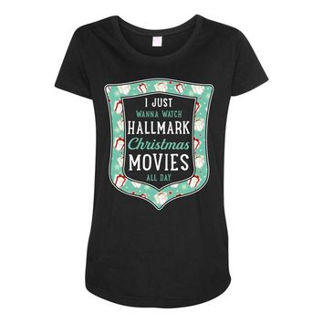 I Just Wanna Watch Hallmark Christmas Movies All Day Maternity Scoop Neck T-shirt