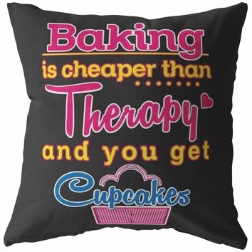 Funny Baking Pillows Baking Is Cheaper Than Therapy And You Get Cupcakes