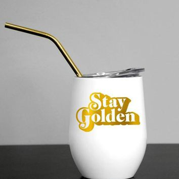 Stay Golden Wine Tumbler - Stainless Insulated double walled tumbler with lid and straw