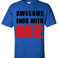 Awesome ends with ME T shirt