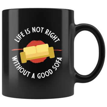Life Isn't Right Without A Good Sofa Mug