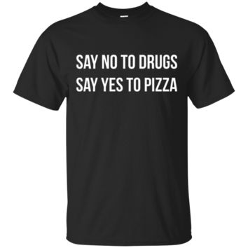 Say No To Drugs Say Yes To Pizza Funny Anti Drug TShirt Hoodie