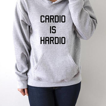Cardio is hardio Hoodies with funny quotes sarcastic humor sweatshirt blogs blogger sarcasm popular hoody sweaters fashionista sassy cute
