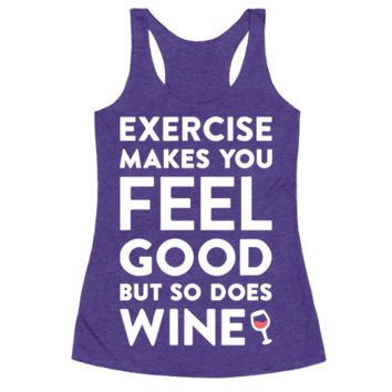EXERCISE MAKES YOU FEEL GOOD BUT SO DOES WINE (WHITE)