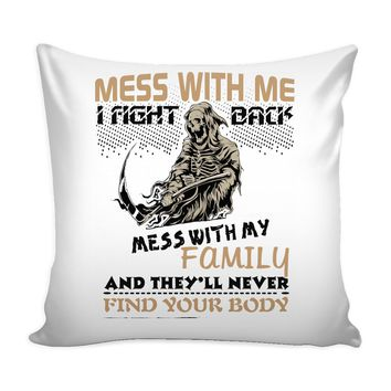 Graphic Pillow Cover Mess With Me I Fight Back Mess With My Family