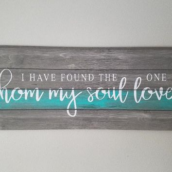Have Found The One Whom My Soul Loves, Love Sign, Wedding Sign, Marriage Sign, Bedroom Sign, Inspirational Sign, Ship Lap Sign