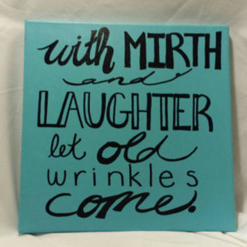 Hand Lettered Quote Art With Mirth and Laughter Let Old Wrinkles Come Shakespeare Quote Canvas Painting 12x12 Wall Decor