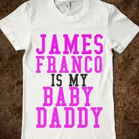 JAMES FRANCO IS MY BABY DADDY