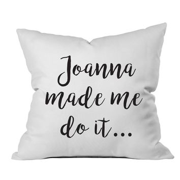 Joanna Made Me Do It 18x18 Inch Throw Pillow Cover Gifts for Her