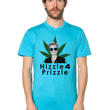 Hillary Clinton Shirt - Hizzle 4 Prizzle - Hilary Clinton - Hillary 2016 - Democrat Party - Marijuana Leaf - Pot - Feminist - Bill Clinton