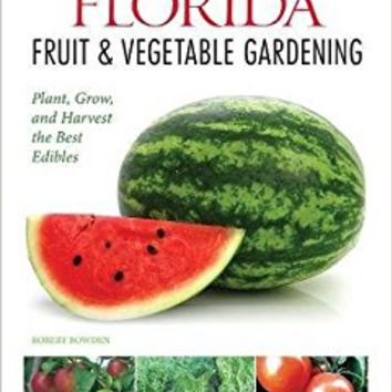 Florida Fruit & Vegetable Gardening: Plant, Grow, and Harvest the Best Edibles (Fruit & Vegetable Gardening Guides) Paperback – April 6, 2015