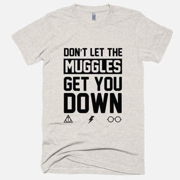 Don't Let The Muggles Get You Down | Tri-Blend Unisex T-Shirt