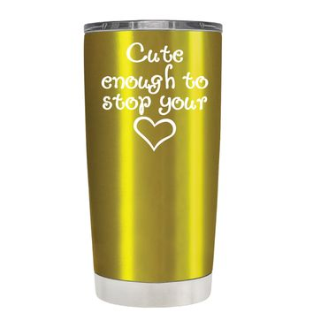 Cute Enough to Stop on Translucent Gold 20 oz Tumbler Cup