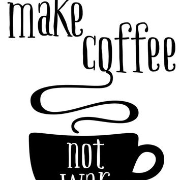 8x10 printable wall art make coffee not war quote print black