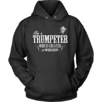 Christian Hoodies - I'm a Trumpeter Who is Created to Worship Hoodie