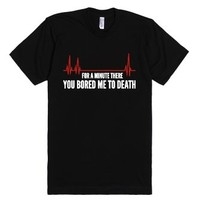 You Bored Me To Death-Unisex Black T-Shirt