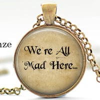 Alice In Wonderland Necklace, Fairy Tales, Mad Hatter Necklace,We are all mad here, Wonderland,Steampunk,Once Upon a Time, Art Pendant
