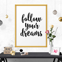 Printable Art, Typography Print, Typography Wall Art, Follow Your Dreams, Black And White Art, Typography Poster, Wall Art, Typography Quote