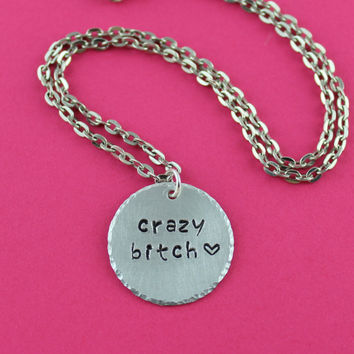 Silver Crazy Bitch Necklace - Best Friend Gift - Girlfriend Gift - Handstamped Crazy Bitch Charm Necklace - Crazy Bitch Pendant Necklace