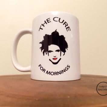 "Robert Smith inspired ""THE CURE For Mornings"" Coffee Mug! Great way to start your mornings."