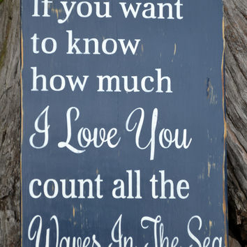 If You Want To Know How Much I We Love You Count The Waves Of The Sea