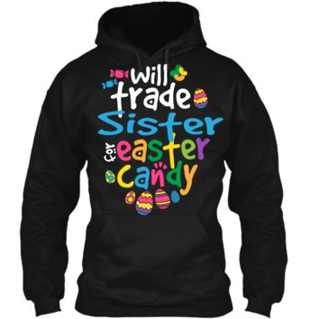 Easter Shirt Girl Will Trade Sister For Candy Cute Funny Pullover Hoodie 8 oz