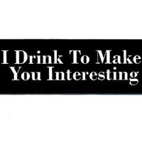 Motorcycle Helmet Sticker - I Drink To Make You Interesting