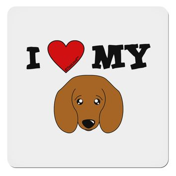 "I Heart My - Cute Doxie Dachshund Dog 4x4"" Square Sticker by TooLoud"