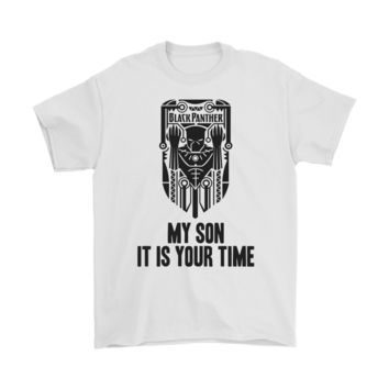 Marvel Black Panther My Son It Is Your Time Shirts