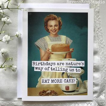Birthdays Are Nature's Way Of Telling Us To Eat More Cake! Funny Vintage Style Happy Birthday Card FREE SHIPPING
