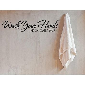 Wash Your Hands Because Mom Said So Vinyl Wall Decal Quote