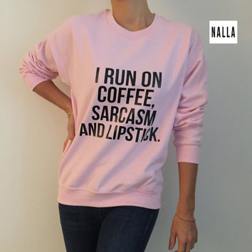 I run on coffee, sarcasm and lipstick light pink sweatshirt funny slogan saying