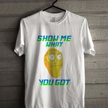 Show Me What You Got  Shirt For Man And Woman / Tshirt / Custom Shirt