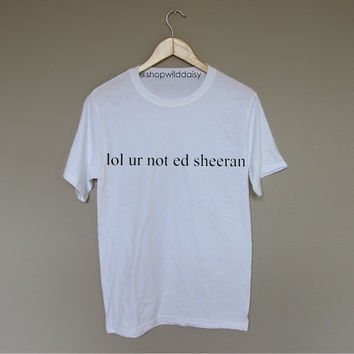 lol ur not ed sheeran