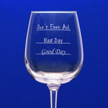 Good Day, Bad Day, Don't Even Ask - 12.75 oz Stem Wine Glass