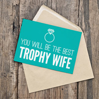 Engagement Card / Wedding Card / Funny Engagement / Greeting Card / Printable / Instant Download / You will be the best trophy wife