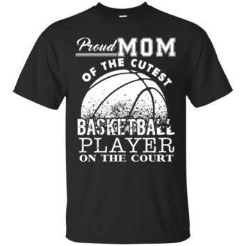 Proud Mom Of Cute Basketball Player T-shirt