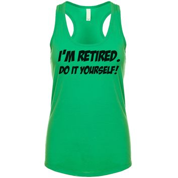 I'm Retired Do It Yourself Women's Tank