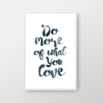 Do More Of What You Love Printable Art, Typography Print, Ink Quote Print, Brush Print, Printable Quote, Love Print, Handwritten Print