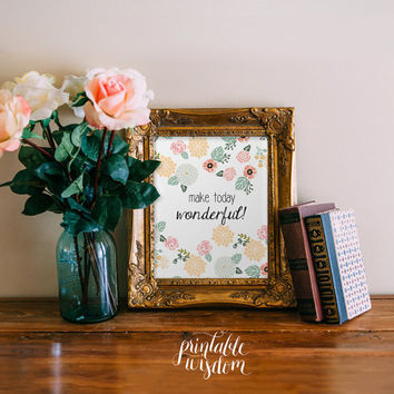 Quote Art Printable Print wall art decor poster typography floral flowers - Make today wonderful inspirational quotes wall INSTANT DOWNLOAD