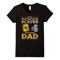 Great Poker Player- Even Better Dad! Birthday Father T-shirt