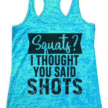 Squats? I Thought You Said Shots Burnout Tank Top By Funny Threadz
